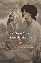 L'ora del destino. Jane Austen, Mary Shelley, Giovanna D'Arco. Il coraggio di scegliere la libertà