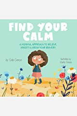 Find Your Calm: A Mindful Approach To Relieve Anxiety And Grow Your Bravery (Growing Heart & Minds) Kindle Edition