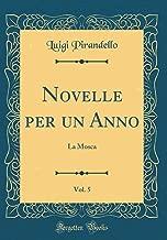 Novelle per un Anno, Vol. 5: La Mosca (Classic Reprint) (Italian Edition)
