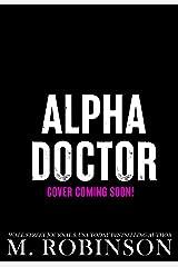 Alpha Doctor: A Doctor Romance Kindle Edition