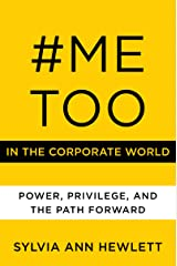 #MeToo in the Corporate World: Power, Privilege, and the Path Forward Kindle Edition