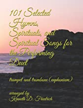 101 Selected Hymns, Spirituals, and Spiritual Songs for the Performing Duet: trumpet and trombone (euphonium)