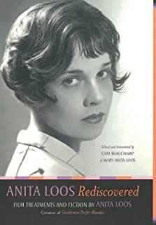 Anita Loos Rediscovered: Film Treatments and Fiction by Anita Loos, Creator of Gentlemen Prefer Blondes