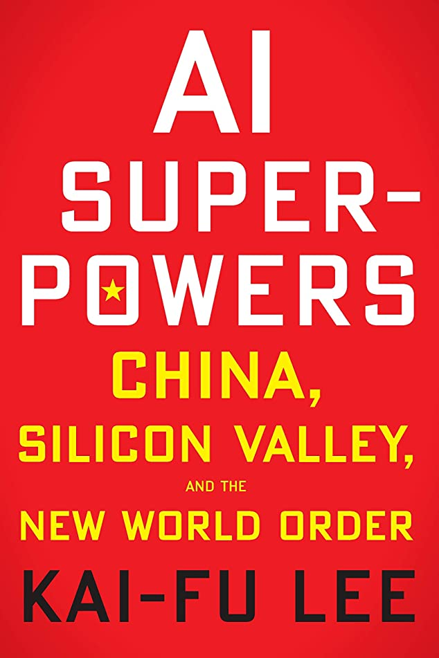 ハッチ手移行AI Superpowers: China, Silicon Valley, and the New World Order (English Edition)