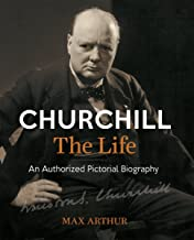 Churchill The Life: An Authorized Pictorial Biography