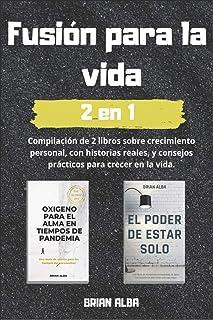 FUSIÓN PARA LA VIDA: Compilación de 2 únicos libros sobre crecimiento personal con historias reales de superación y consej...