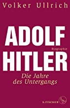 Adolf Hitler: Die Jahre des Untergangs 1939-1945 Biographie (Adolf Hitler. Biographie 2) (German Edition)