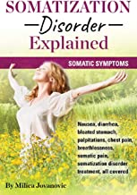 Somatization Disorder Explained: Somatic symptoms, nausea, diarrhea, bloated stomach, palpitations, chest pain, breathlessness, somatic pain, somatization disorder treatment, all covered