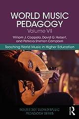 World Music Pedagogy, Volume VII: Teaching World Music in Higher Education (Routledge World Music Pedagogy Series Book 7) Kindle Edition