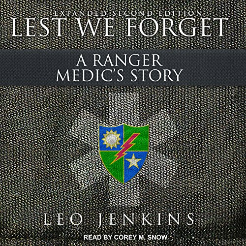 Lest We Forget     A Ranger Medic's Story              By:                                                                                                                                 Leo Jenkins                               Narrated by:                                                                                                                                 Corey M. Snow                      Length: 5 hrs and 10 mins     86 ratings     Overall 4.7