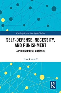 Self-Defense, Necessity, and Punishment: A Philosophical Analysis (Routledge Research in Applied Ethics)