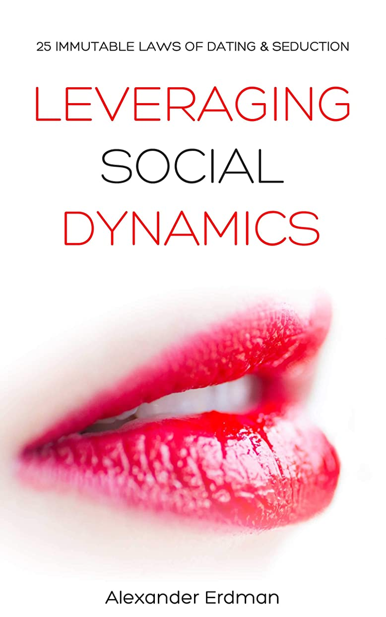 民間人チェリーのぞき見Leveraging Social Dynamics: 25 Immutable Laws of Dating & Seduction (English Edition)