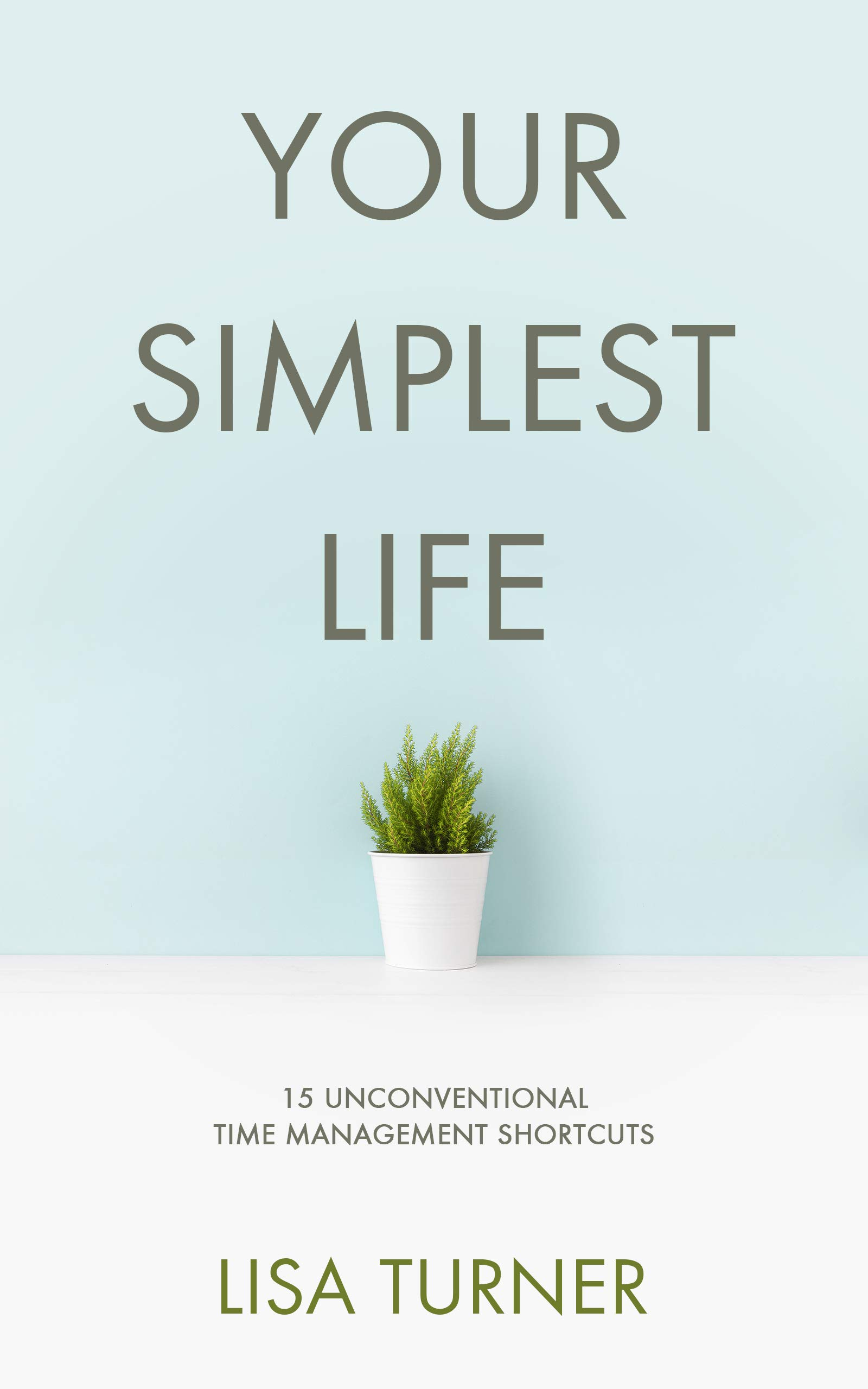 Image OfYour Simplest Life: 15 Unconventional Time Management Shortcuts – Productivity Tips And Goal-Setting Tricks So You Can Fin...