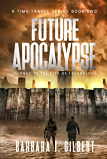 Future Apocalypse: Journey to the City of Technology (A Time Travel Series)