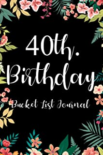 40th. Birthday Bucket List Journal: Perfect gift idea for man or woman turning forty years old