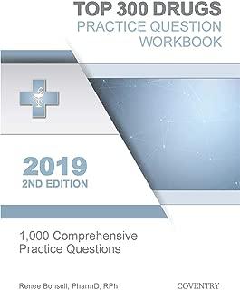 Top 300 Drugs Practice Question Workbook: 1,000 Comprehensive Practice Questions (2019 Edition)