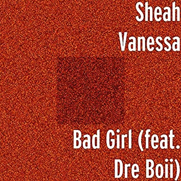 Bad Girl (feat. Dre Boii)
