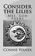 Consider the Lilies: Mrs. God Poems