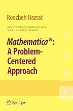 Mathematica®: A Problem-Centered Approach (Springer Undergraduate Mathematics Series Book 53)
