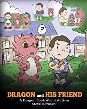 Dragon and His Friend: A Dragon Book About Autism. A Cute Children Story to Explain the Basics of Autism at a Child's Level. (My Dragon Books)