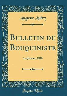 Bulletin Du Bouquiniste: 1er Janvier, 1870 (Classic Reprint)