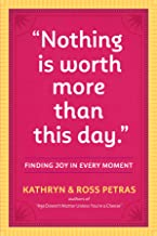 """""""Nothing Is Worth More Than This Day."""": Finding Joy in Every Moment"""