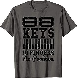 88 Keys, 10 Fingers No Problem Shirt - Great Pianists Gift