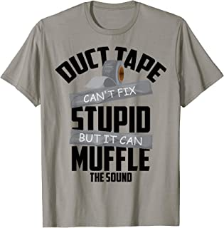 Duct Tape Can't Fix Stupid But It Can Muffle The Sound Gift