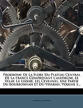 Prodrome De La Flore Du Plateau Central De La France Comprenant L'auvergne, Le Velay, La Lozère, Les Cévennes, Une Partie Du Bourbonnais Et Du Vivarais, Volume 1... (French Edition)