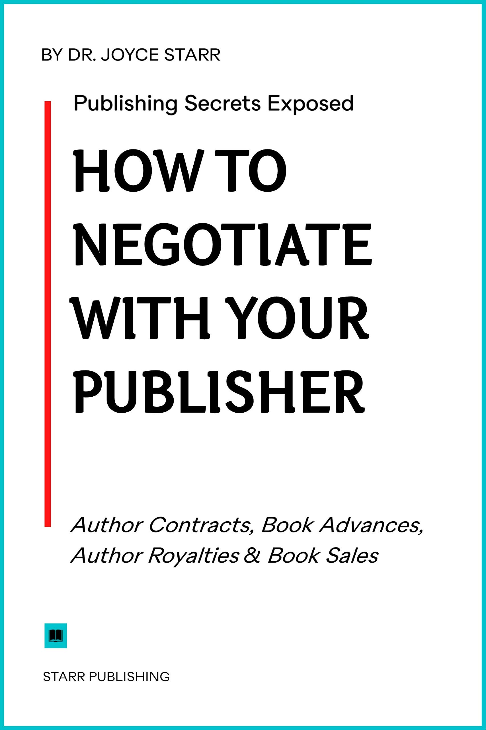 Publishing Secrets Exposed: How to Negotiate with Your Publisher - Author Contracts, Book Advances, Author Royalties & Book Sales (Publishing Secrets Series 1)