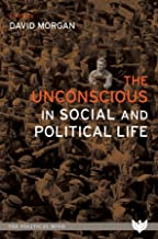 The Unconscious in Social and Political Life (The Political Mind)