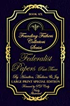 Federalist Papers Part Three - Illustrated & Large Print Special Addition: The most POWERFUL words in the history of the United States of America! (Founding Fathers Collectors Series)