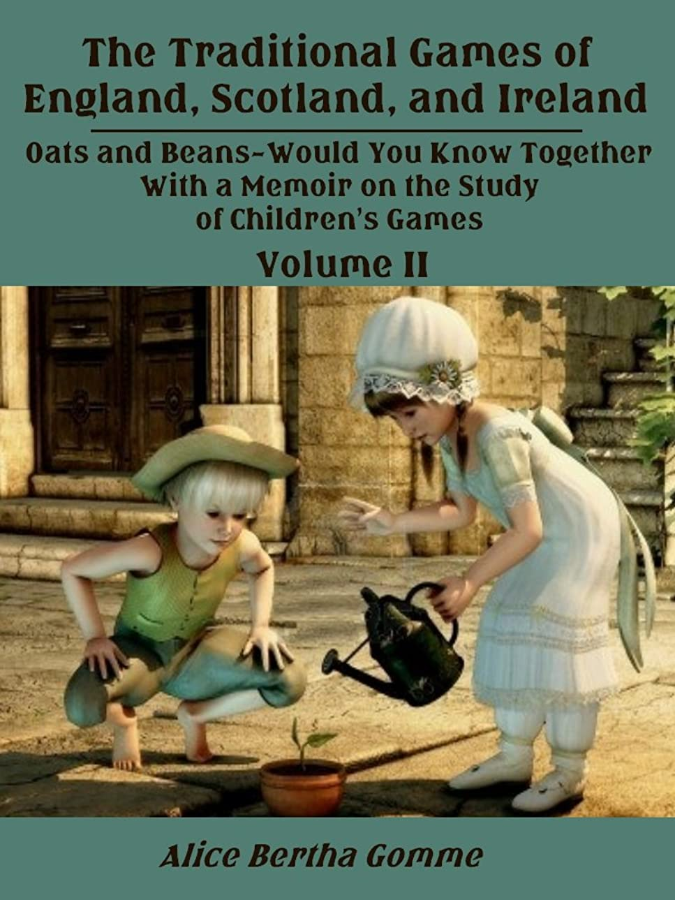 The Traditional Games of England, Scotland, and Ireland : Oats and Beans-Would You Know Together with a Memoir on the Study of Children's Games, Volume II (Illustrated) (English Edition)