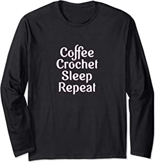 Coffee, Crochet, Sleep, Repeat Shirt For Crocheters
