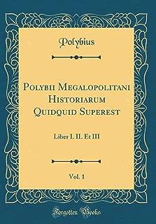 Polybii Megalopolitani Historiarum Quidquid Superest, Vol. 1: Liber I. II. Et III (Classic Reprint) (Latin Edition)