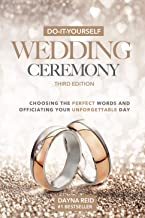 Do-It-Yourself Wedding Ceremony: Choosing the Perfect Words and Officiating Your Unforgettable Day: Third Edition