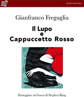 Il Lupo e Cappuccetto Rosso: Passeggiate nel bosco di Stephen King (Sentieri di critica) (Italian Edition)