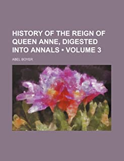 History of the Reign of Queen Anne, Digested Into Annals (Volume 3)