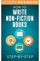 How To Write Non-Fiction Books: Start A Business Selling Your Knowledge, Step-By-Step Kindle Edition