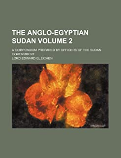 The Anglo-Egyptian Sudan Volume 2; A Compendium Prepared by Officers of the Sudan Government