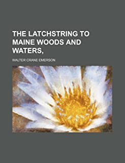 The Latchstring to Maine Woods and Waters
