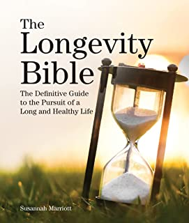 The Longevity Bible: The Definitive Guide to the Pursuit of a Long and Healthy Life
