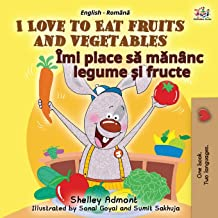 I Love to Eat Fruits and Vegetables (English Romanian Bilingual Book for Kids) (English Romanian Bilingual Collection) (Romanian Edition)