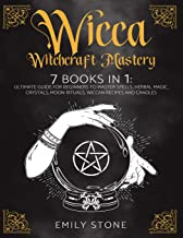 WICCA WITCHCRAFT MASTERY: 7 Books In 1: Ultimate Guide For Beginners to Master Spells, Herbal Magic, Crystals, Moon Ritual...