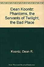 Dean Koontz: Phantoms, The Servants Of Twilight, The Bad Place