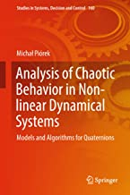 Analysis of Chaotic Behavior in Non-linear Dynamical Systems: Models and Algorithms for Quaternions (Studies in Systems, Decision and Control Book 160)