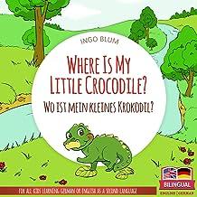 Where Is My Little Crocodile? - Wo ist mein kleines Krokodil?: English German Bilingual Children's Picture Book (Where is....