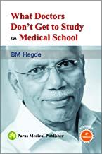 What Doctors Don't Get to Study in Medical School Fourth Edition [Paperback] [Jan 01, 2014] B M Hegde
