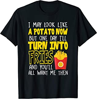 Funny Look Like a Potato, But I'll Turn Into Fries Shirt