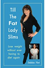 Till the Fat Lady Slims - original version (2002): Break Free from Food Prison Forever Kindle Edition